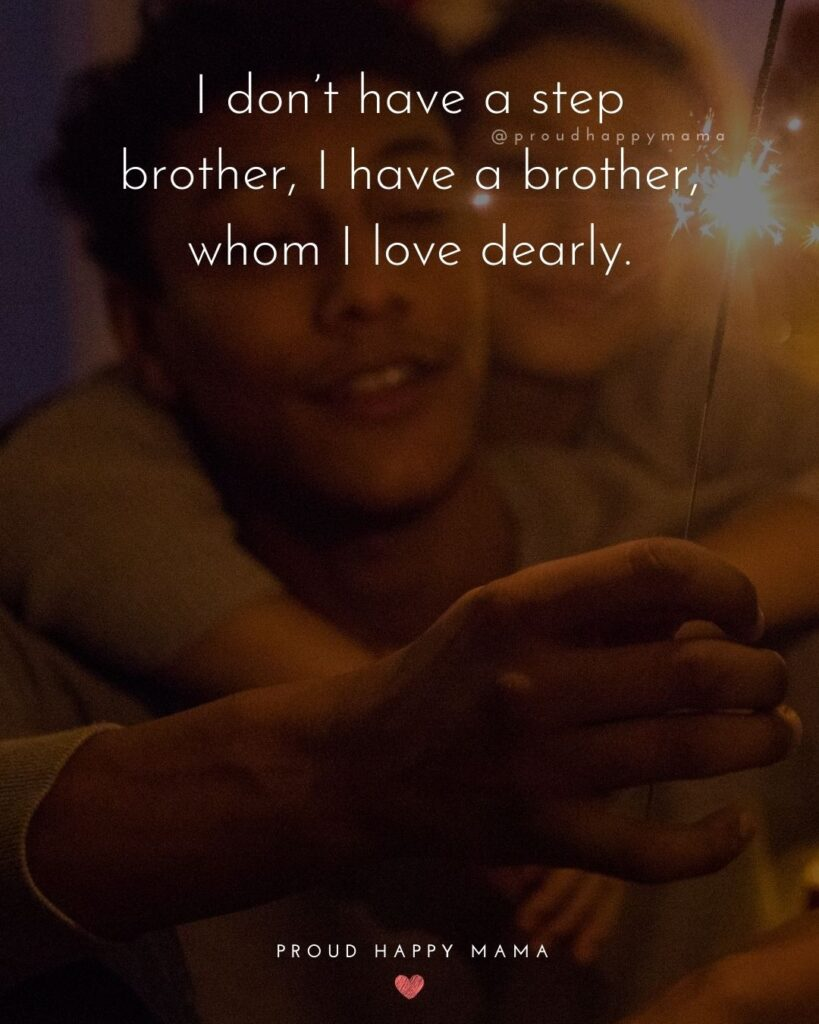 Step Brother Quotes - I don't have a step brother, I have a brother, who I love dearly.'