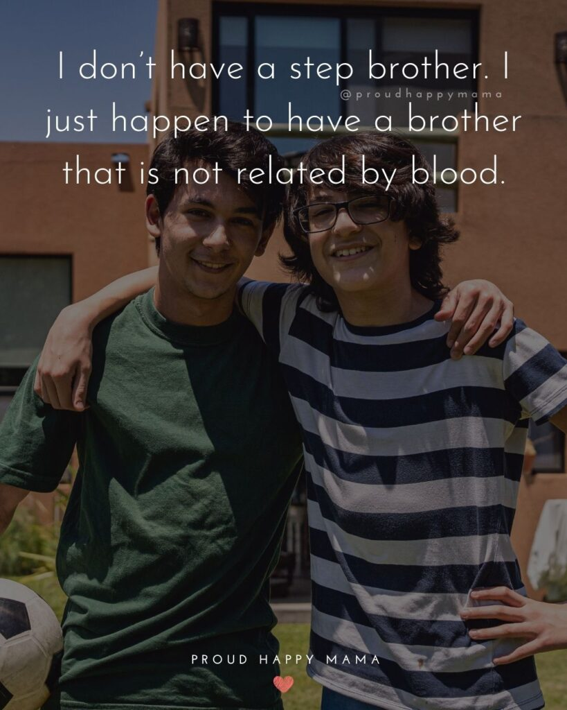 Step Brother Quotes - I don't have a step brother. I just happen to have a brother that is not related by blood.'