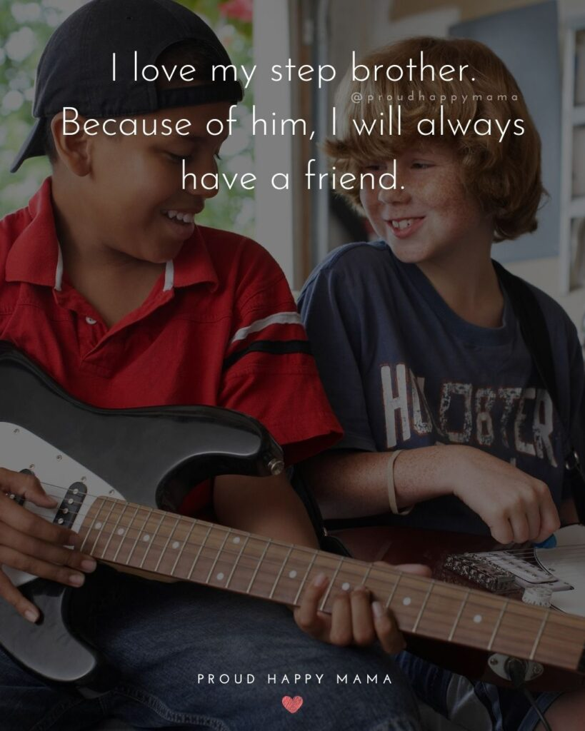 Step Brother Quotes - I love my step brother. Because of him, I will always have a friend.'