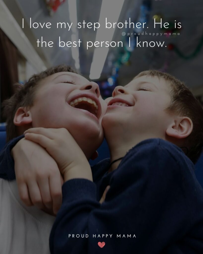 Step Brother Quotes - I love my step brother. He is the best person I know.'