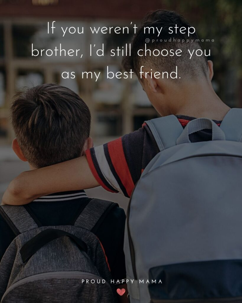 Step Brother Quotes - If you weren't my step brother, I'd still choose you as my best friend.'