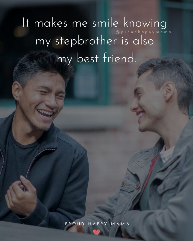 Step Brother Quotes - It makes me smile knowing my stepbrother is also my best friend.'