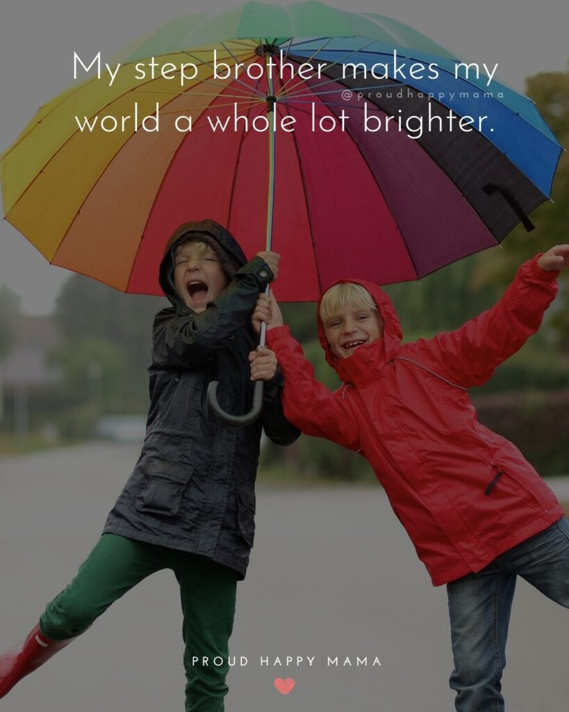 Step Brother Quotes - My step brother makes my world a whole lot brighter.'