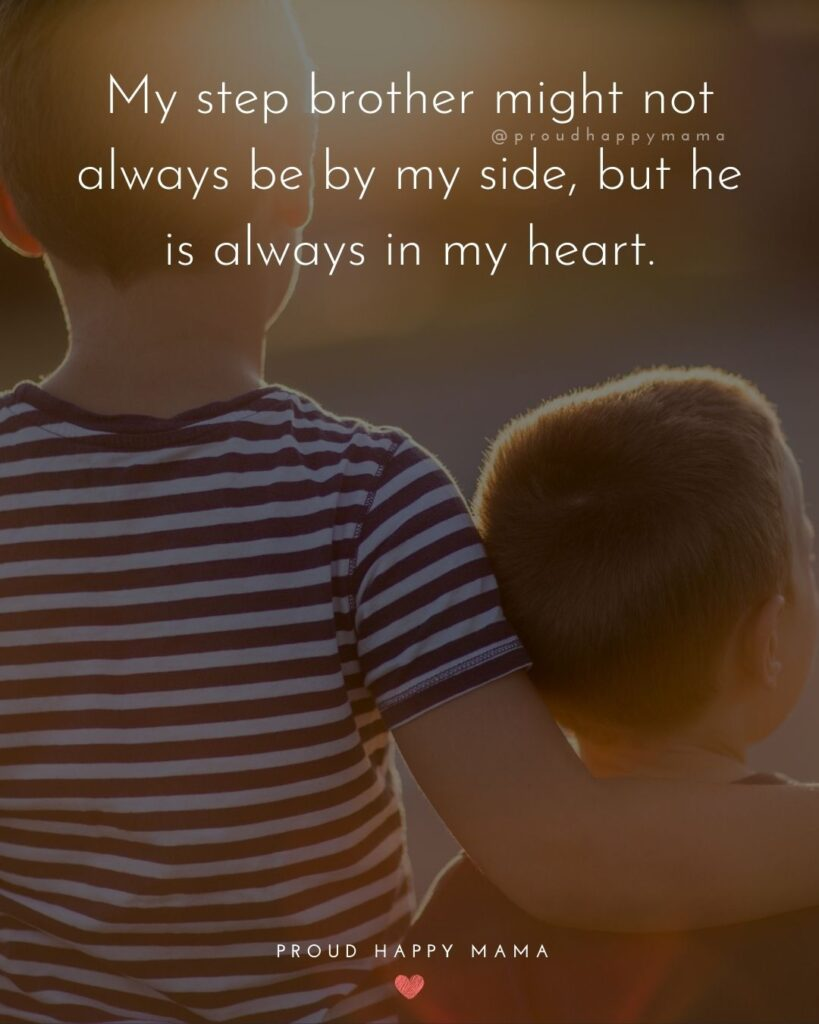 Step Brother Quotes - My step brother might not always be by my side, but she is always in my heart.'