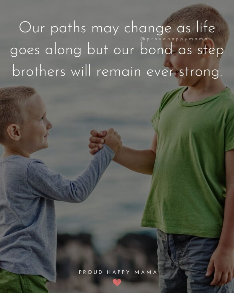 Step Brother Quotes - Our paths may change as life goes along but our bond as step brothers will remain ever strong.'