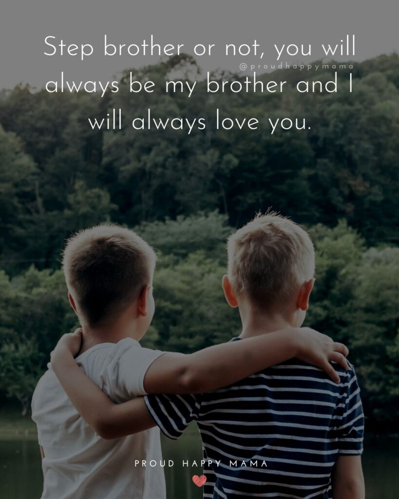 Step Brother Quotes - Step brother or not, you will always be my brother and I will always love you.'