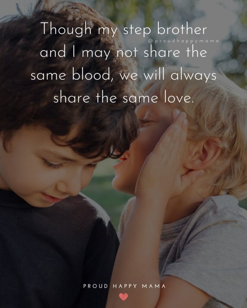Step Brother Quotes - Though my step brother and I may not share the same blood, we will always share the same love.'