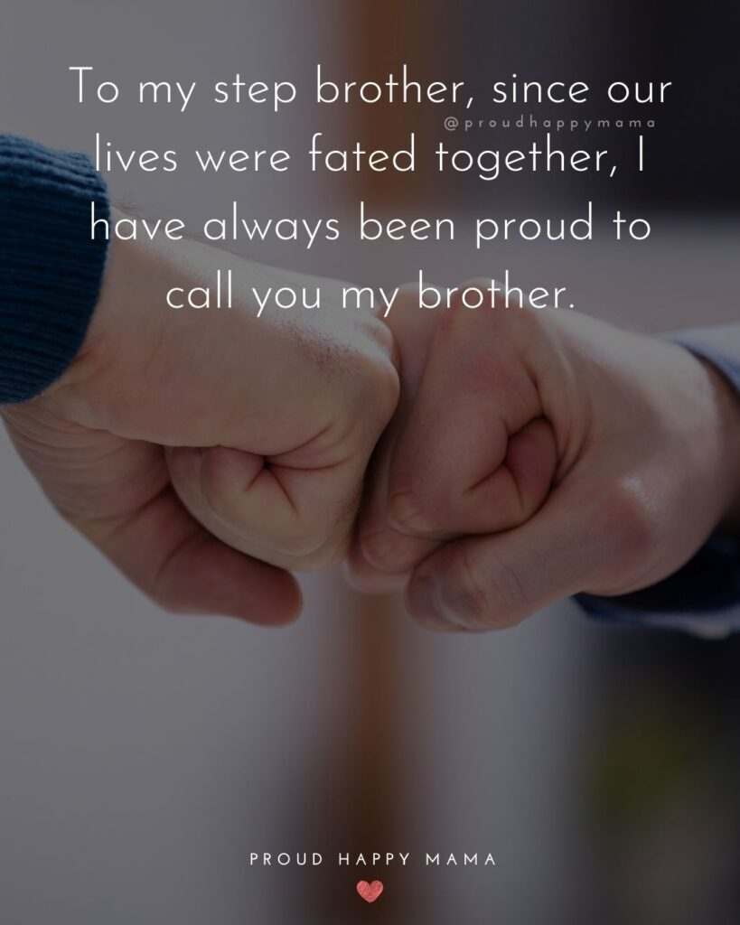 Step Brother Quotes - To my step brother, since our lives were fated together, I have always been proud to call you my brother.'