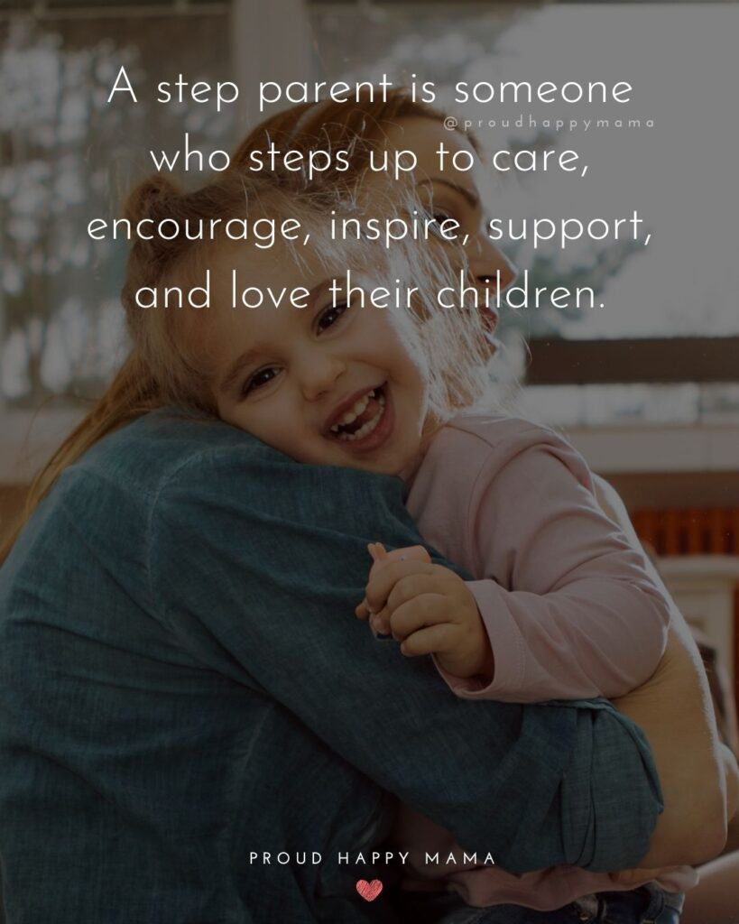 Step Parent Quotes - A step parent is someone who steps up to care, encourage, inspire, support, and love their children.'