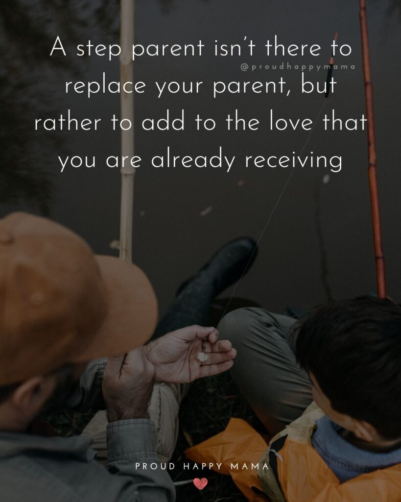 Step Parent Quotes - A step parent isn't there to replace your parent, but rather to add to the love that you are already