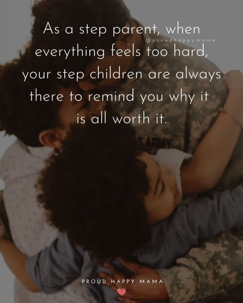 Step Parent Quotes - As a step parent, when everything feels too hard, your step children are always there to remind you why it is