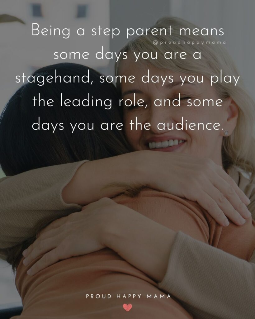 Step Parent Quotes - Being a step parent means some days you are a stagehand, some days you play the leading role, and some