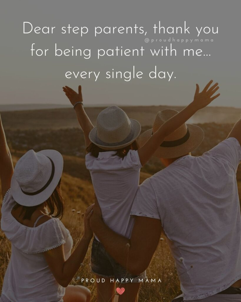 Step Parent Quotes - Dear step parents, thank you for being patient with me…every single day.'
