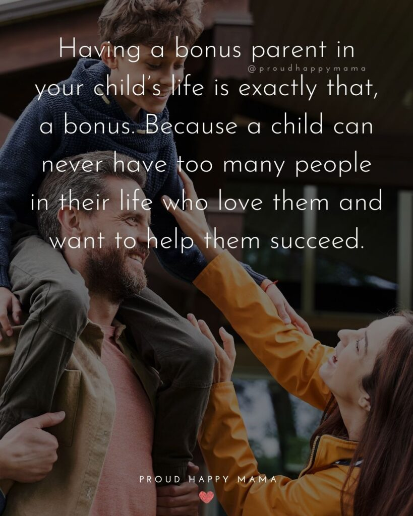 Step Parent Quotes - Having a bonus parent in your child's life is exactly that, a bonus. Because a child can never have too many