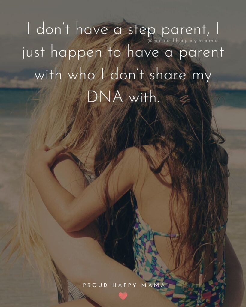 Step Parent Quotes - I don't have a step parent, I just happen to have a parent with who I don't share my DNA with.'