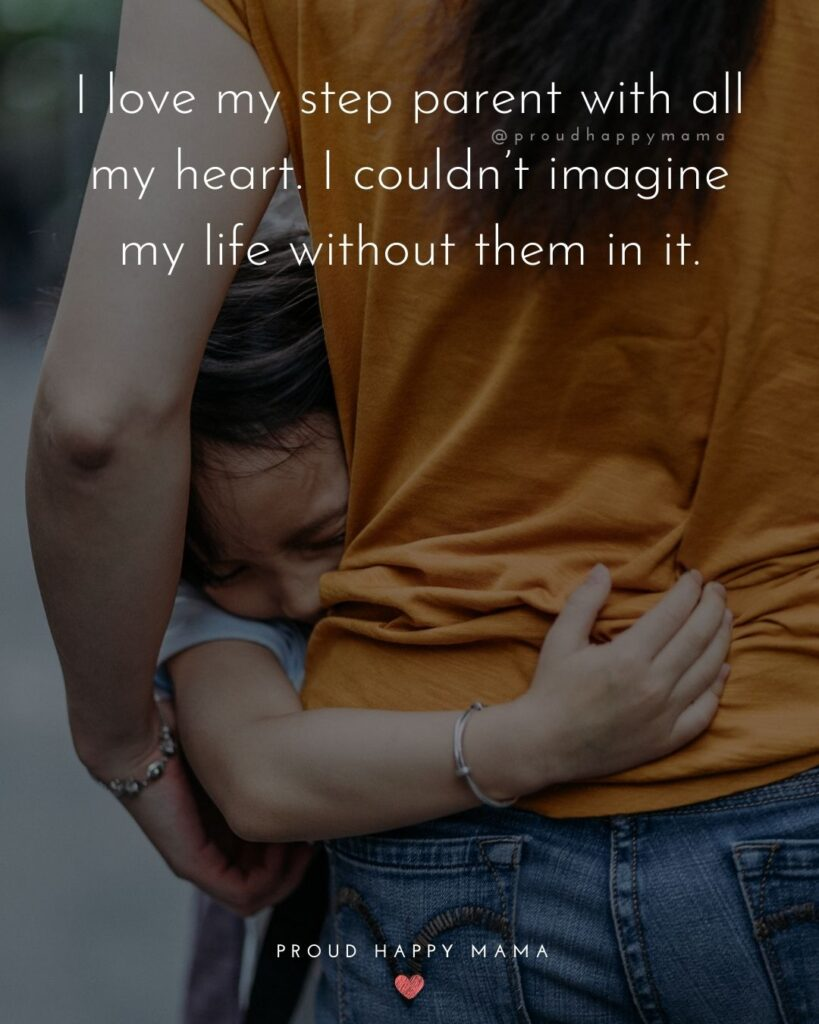 Step Parent Quotes - I love my step parent with all my heart. I couldn't imagine my life without them in it.'