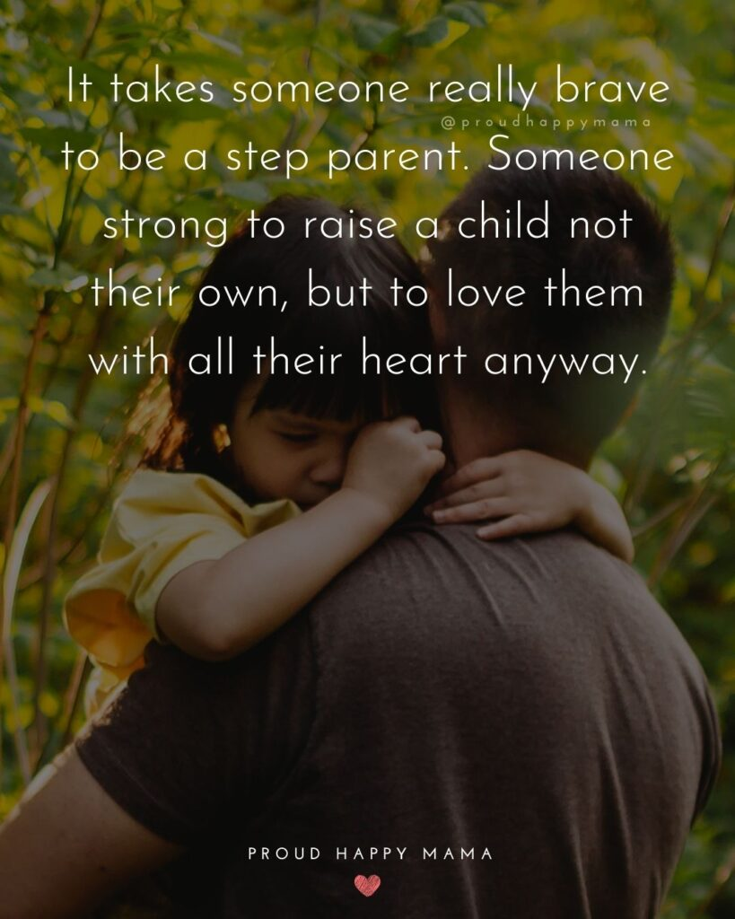 Step Parent Quotes - It takes someone really brave to be a step parent. Someone strong to raise a child not their own, but to