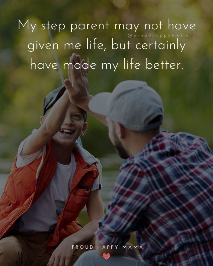 Step Parent Quotes - My step parent may not have given me life, but certainly have made my life better.'