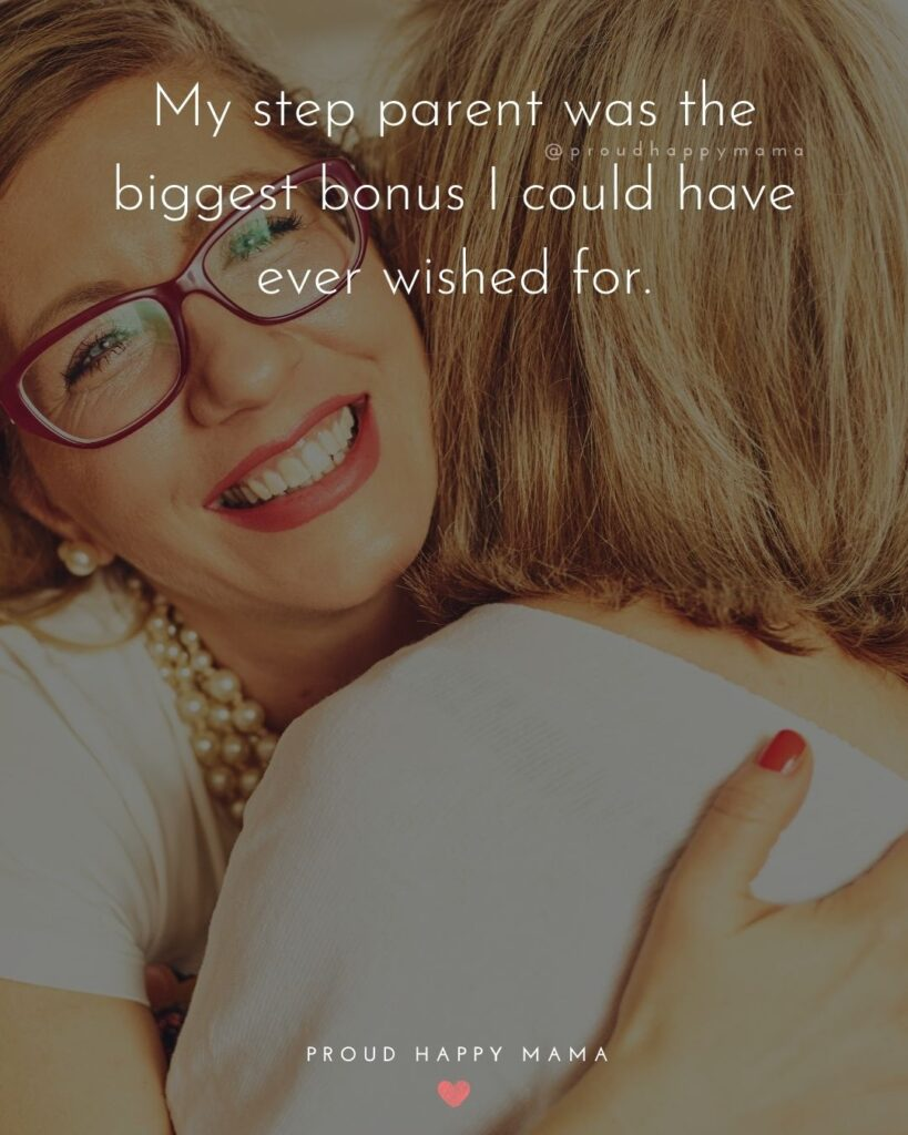 Step Parent Quotes - My step parent was the biggest bonus I could have ever wished for.'