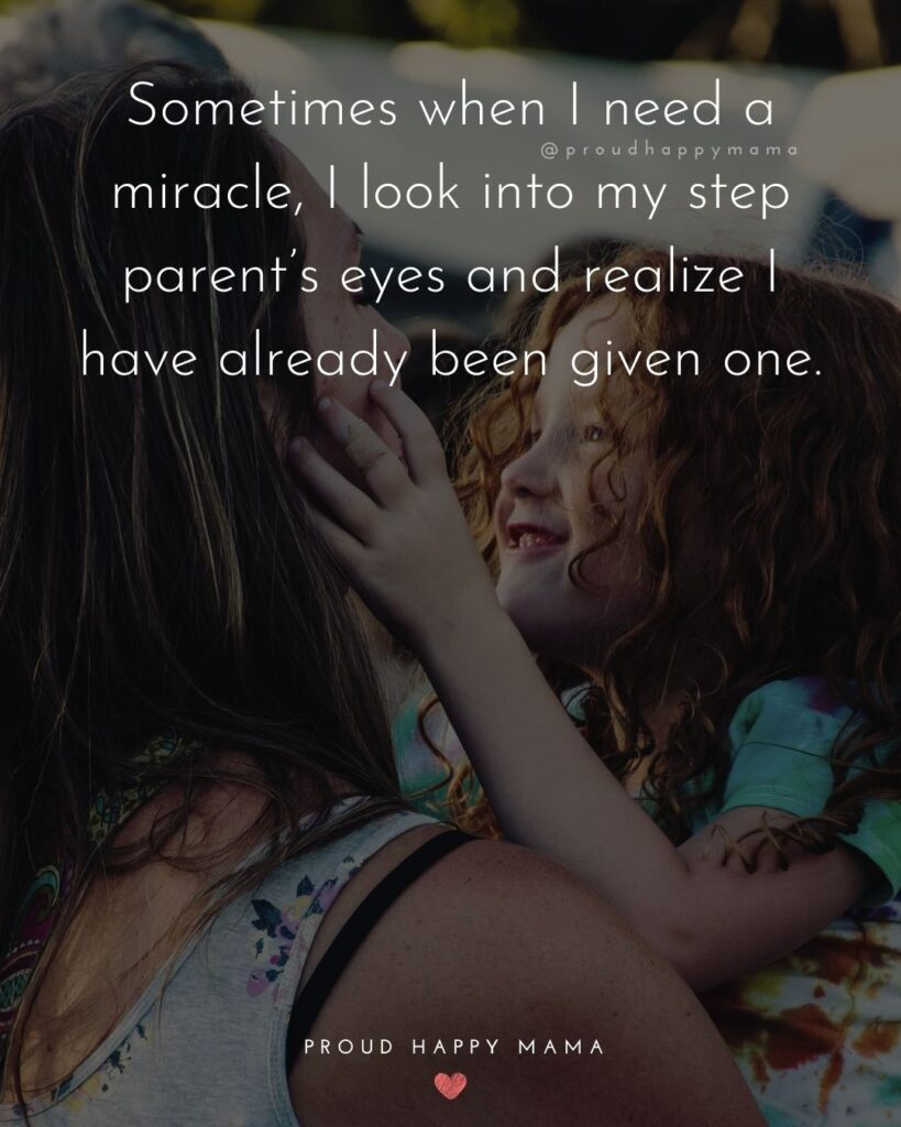 Step Parent Quotes - Sometimes when I need a miracle, I look into my step parent's eyes and realize I have already been given