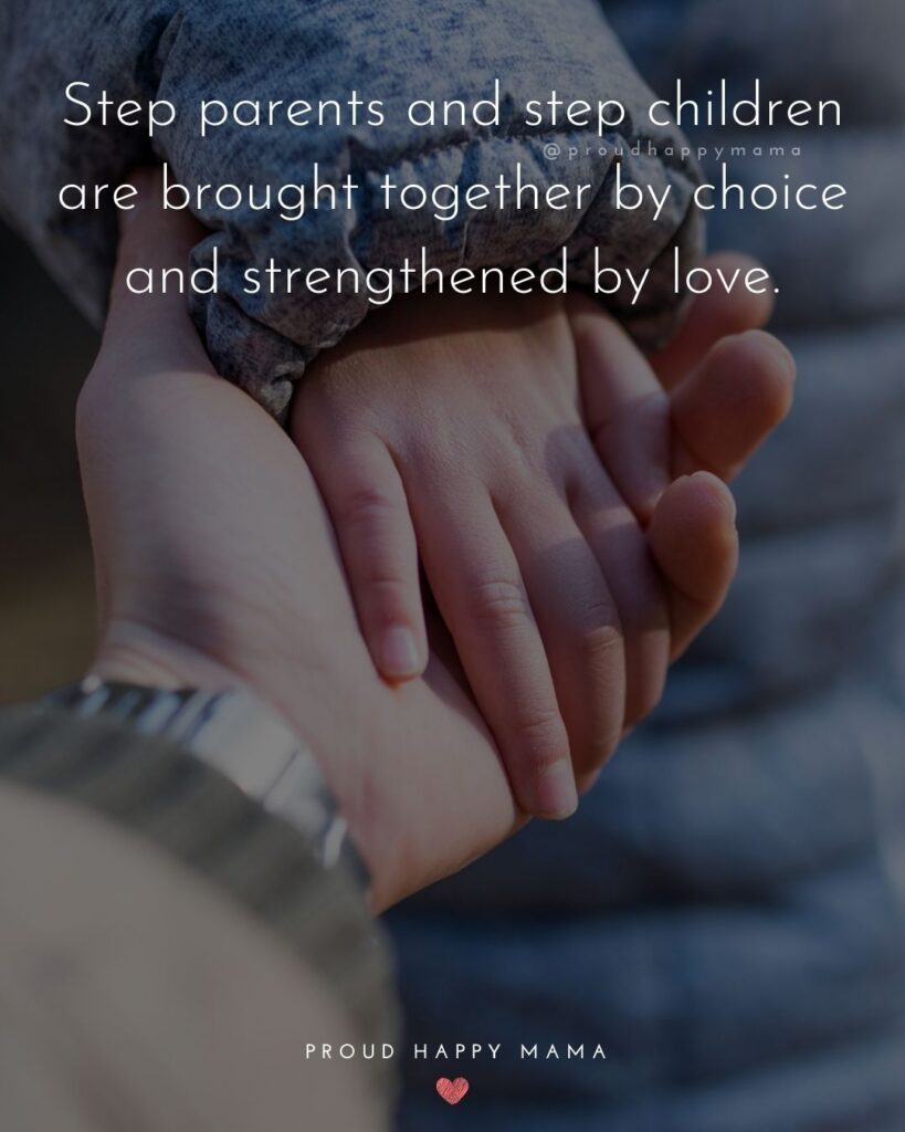 Step Parent Quotes - Step parents and step children are brought together by choice and strengthened by love.'
