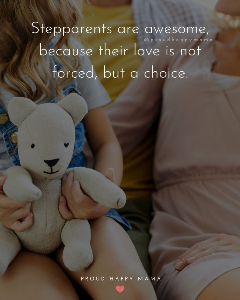 Step Parent Quotes - Stepparents are awesome, because their love is not forced, but a choice.'
