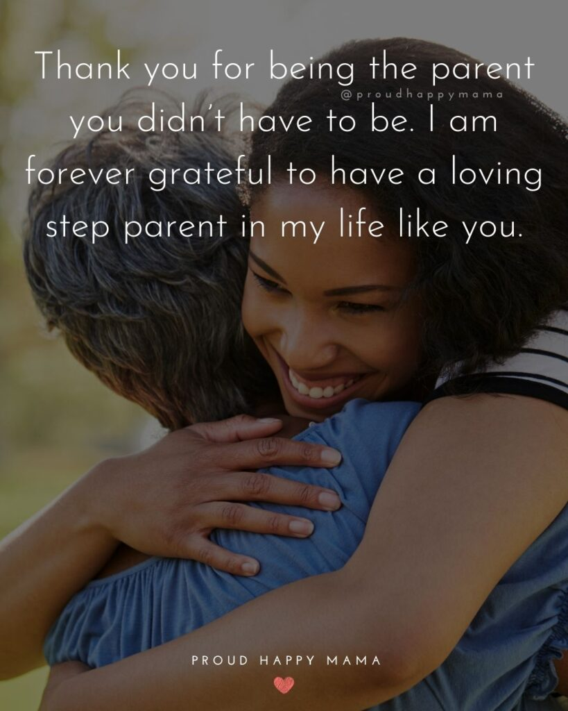 Step Parent Quotes - Thank you for being the parent you didn't have to be. I am forever grateful to have a loving step parent in