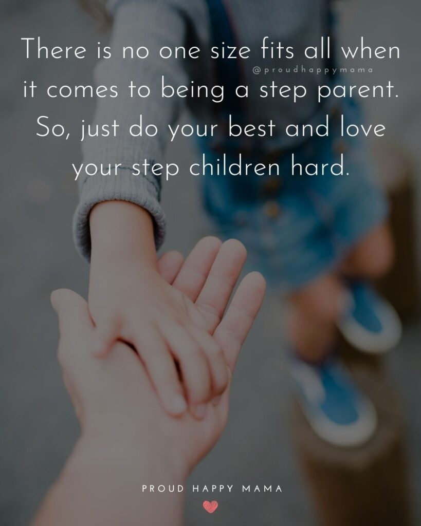 Step Parent Quotes - There is no one size fits all when it comes to being a step parent. So, just do your best and love your step