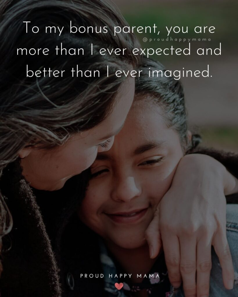 Step Parent Quotes - To my bonus parent, you are more than I ever expected and better than I ever imagined.'