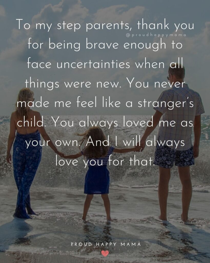 Step Parent Quotes - To my step parents, thank you for being brave enough to face uncertainties when all things were new.