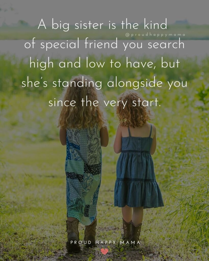 Big Sister Quotes - A big sister is the kind of special friend you search high and low to have, but she's standing alongside you