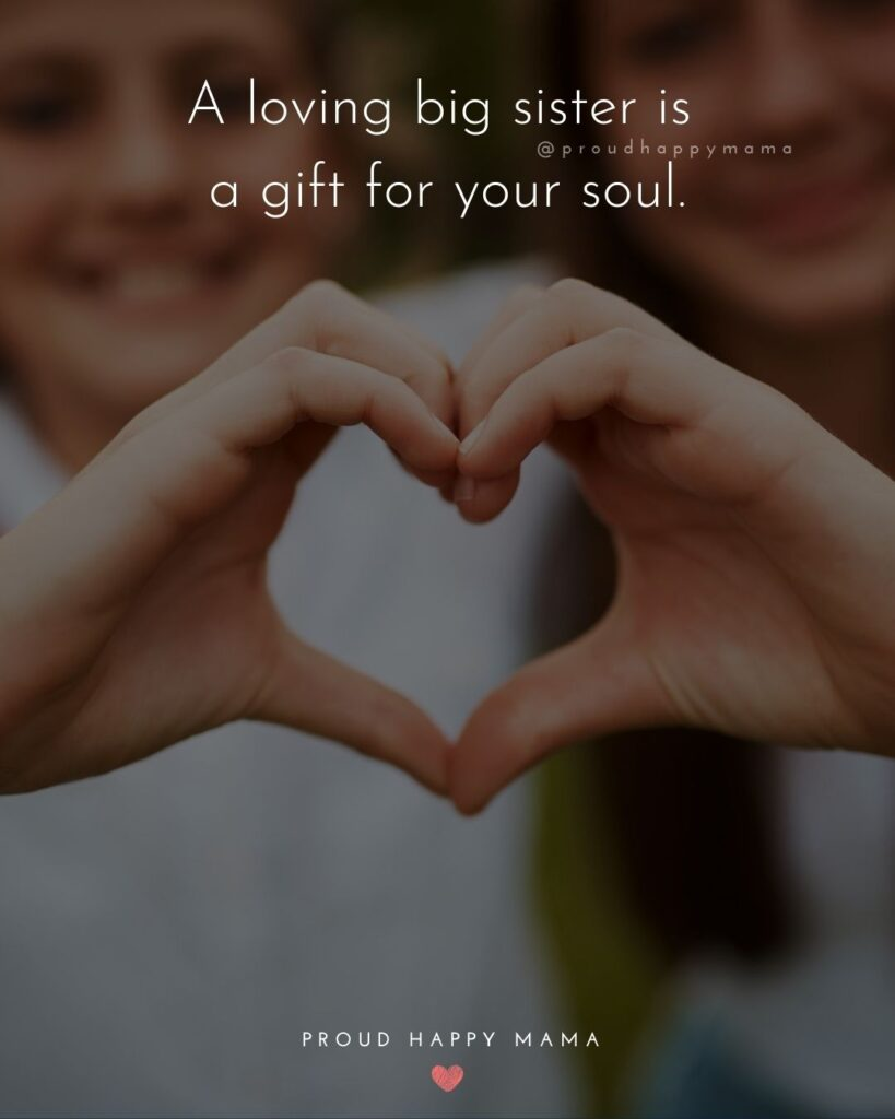 Big Sister Quotes - A loving big sister is a gift for your soul.'