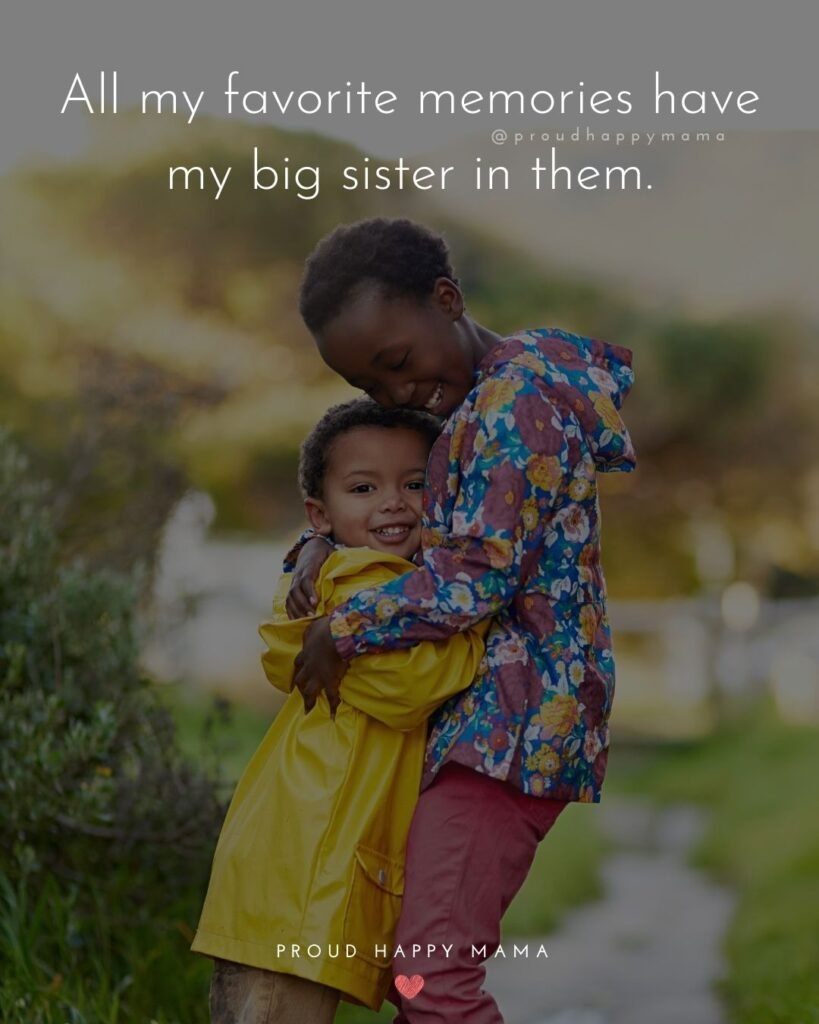 Big Sister Quotes - All my favorite memories have my big sister in them.'