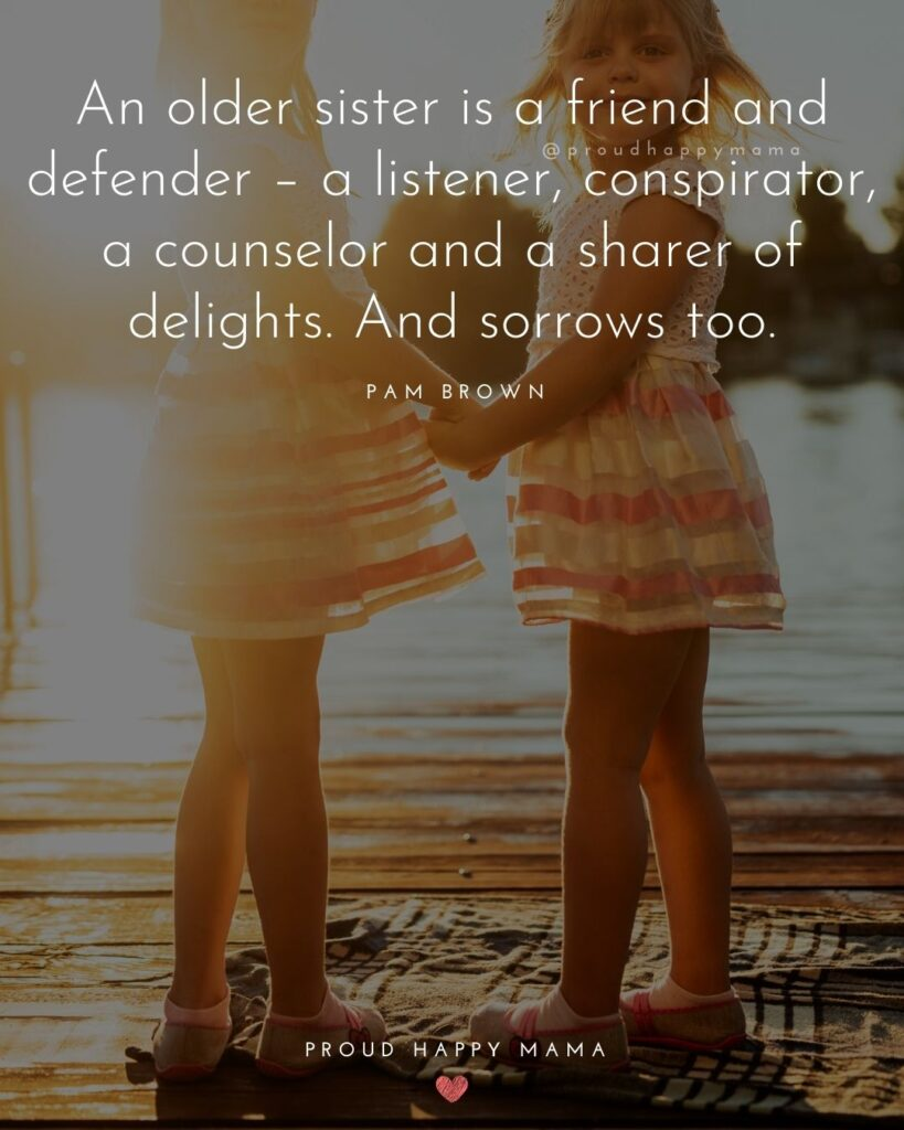 Big Sister Quotes - An older sister is a friend and defender – a listener, conspirator, a counselor and a sharer of delights. And