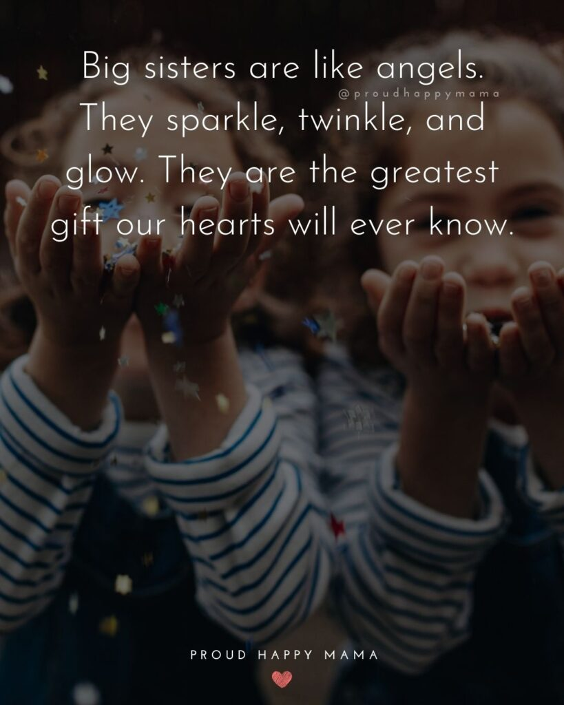 Big Sister Quotes - Big sisters are like angels. They sparkle, twinkle, and glow. They are the greatest gift our hearts will ever
