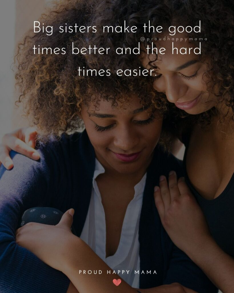 Big Sister Quotes - Big sisters make the good times better and the hard times easier.'