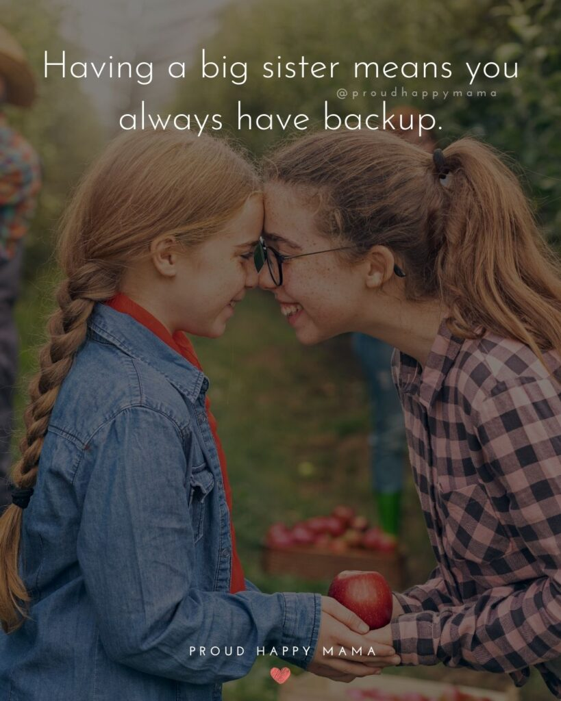 Big Sister Quotes - Having a big sister means you always have backup.'