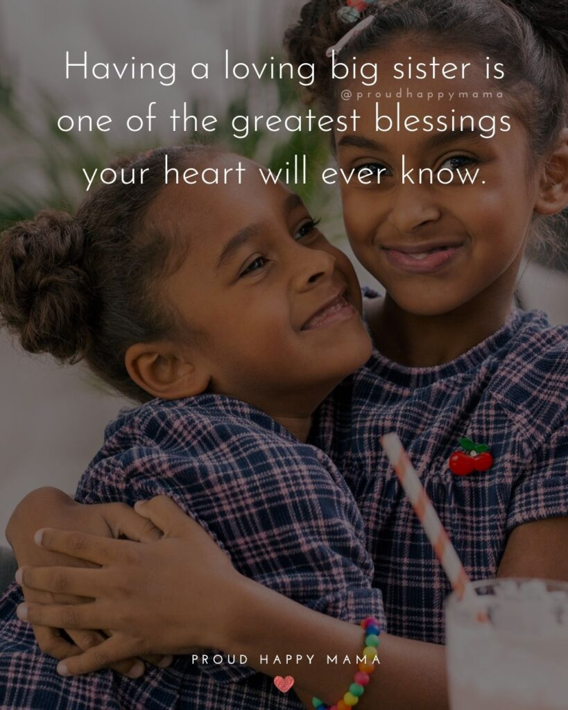 Big Sister Quotes - Having a loving big sister is one of the greatest blessings your heart will ever know.'