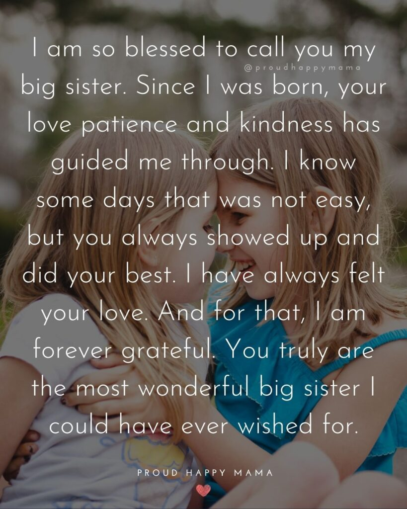 Big Sister Quotes - I am so blessed to call you my big sister. Since I was born, your love patience and kindness has guided me