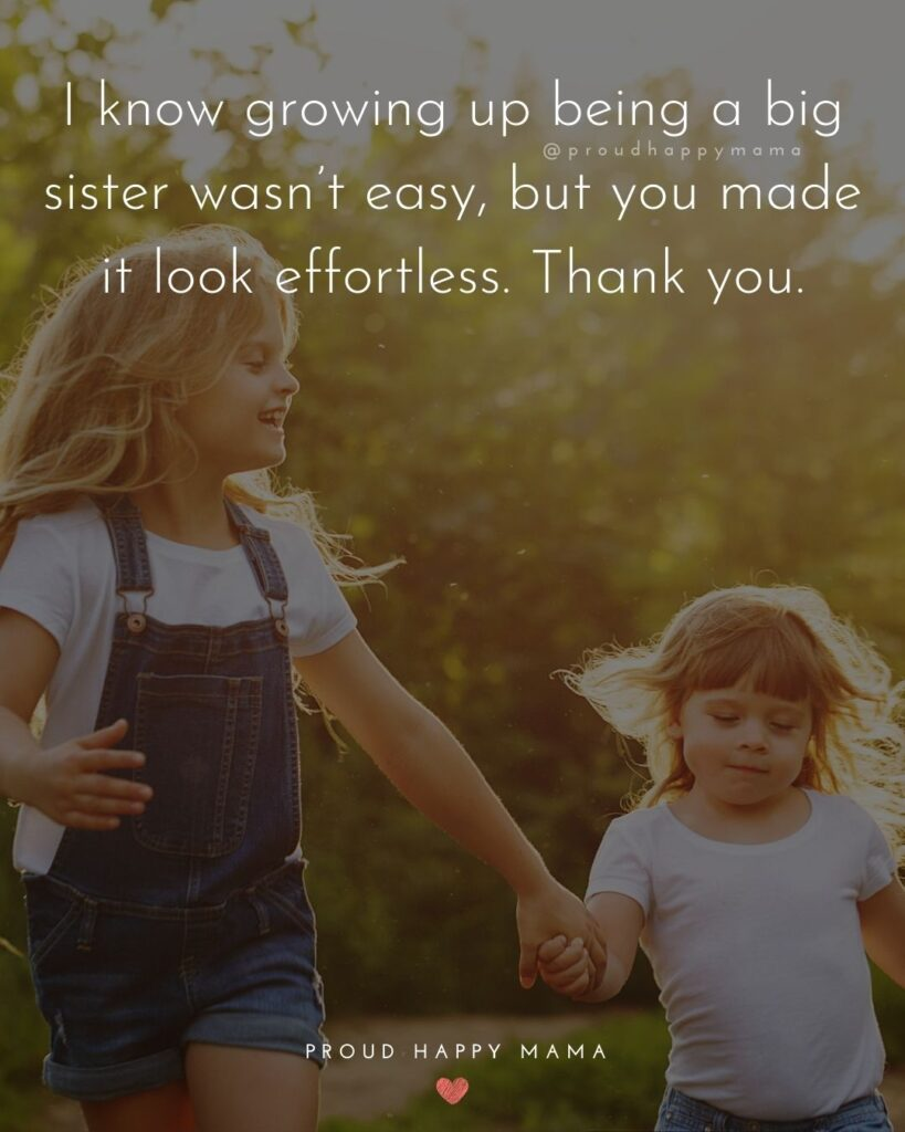 Big Sister Quotes - I know growing up being a big sister wasn't easy, but you made it look effortless. Thank you.'