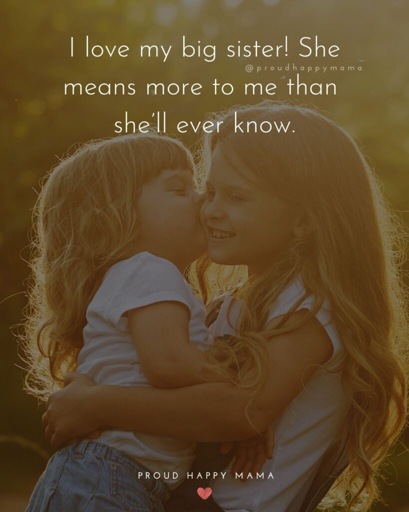 Big Sister Quotes - I love my big sister! She means more to me than she'll ever know.'