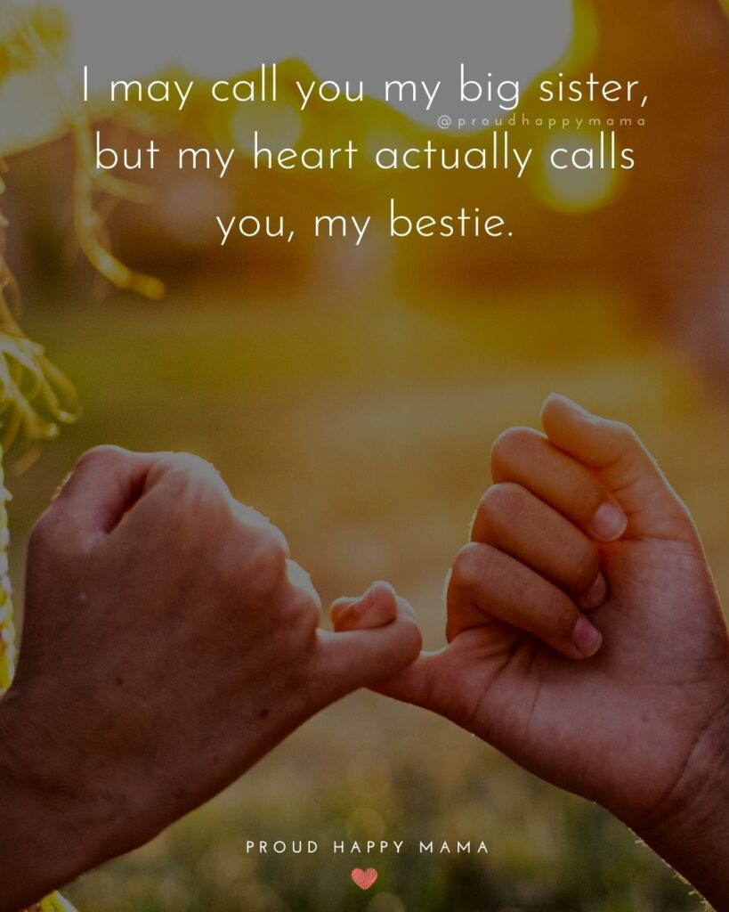Big Sister Quotes - I may call you my big sister, but my heart actually calls you, my bestie.'