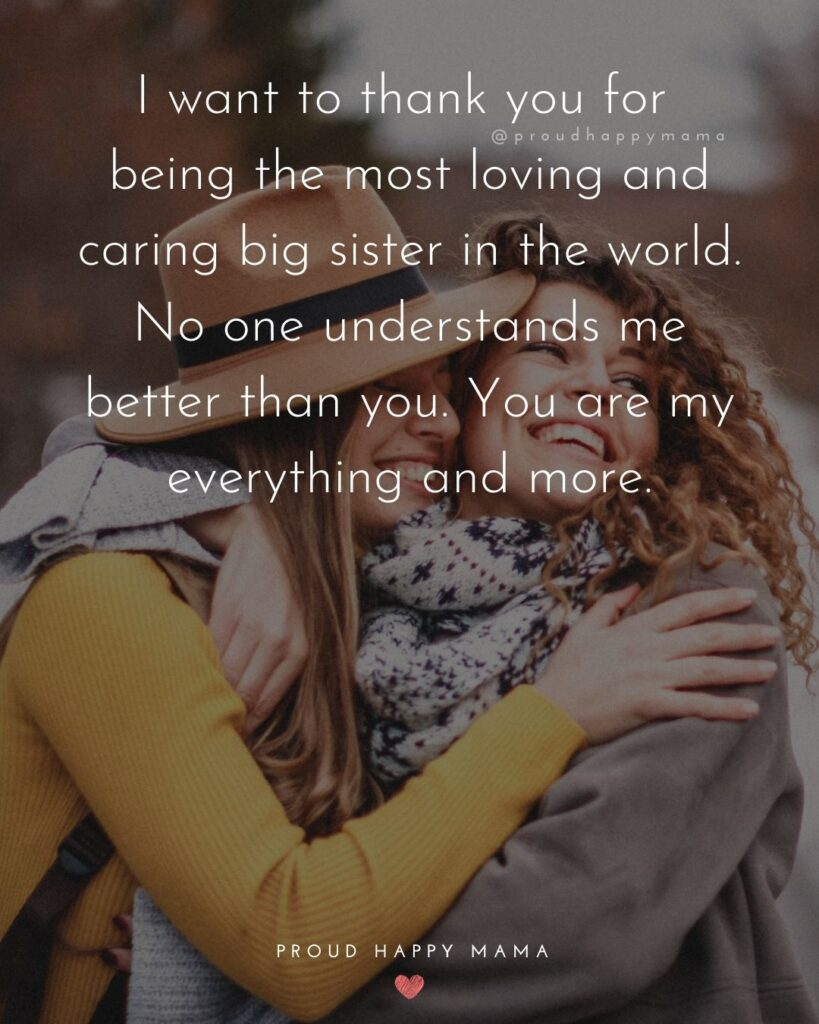 Big Sister Quotes - I want to thank you for being the most loving and caring big sister in the world. No one understands me better
