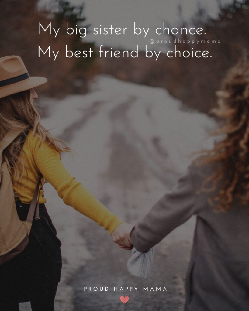 Big Sister Quotes - My big sister by chance. My best friend by choice.'