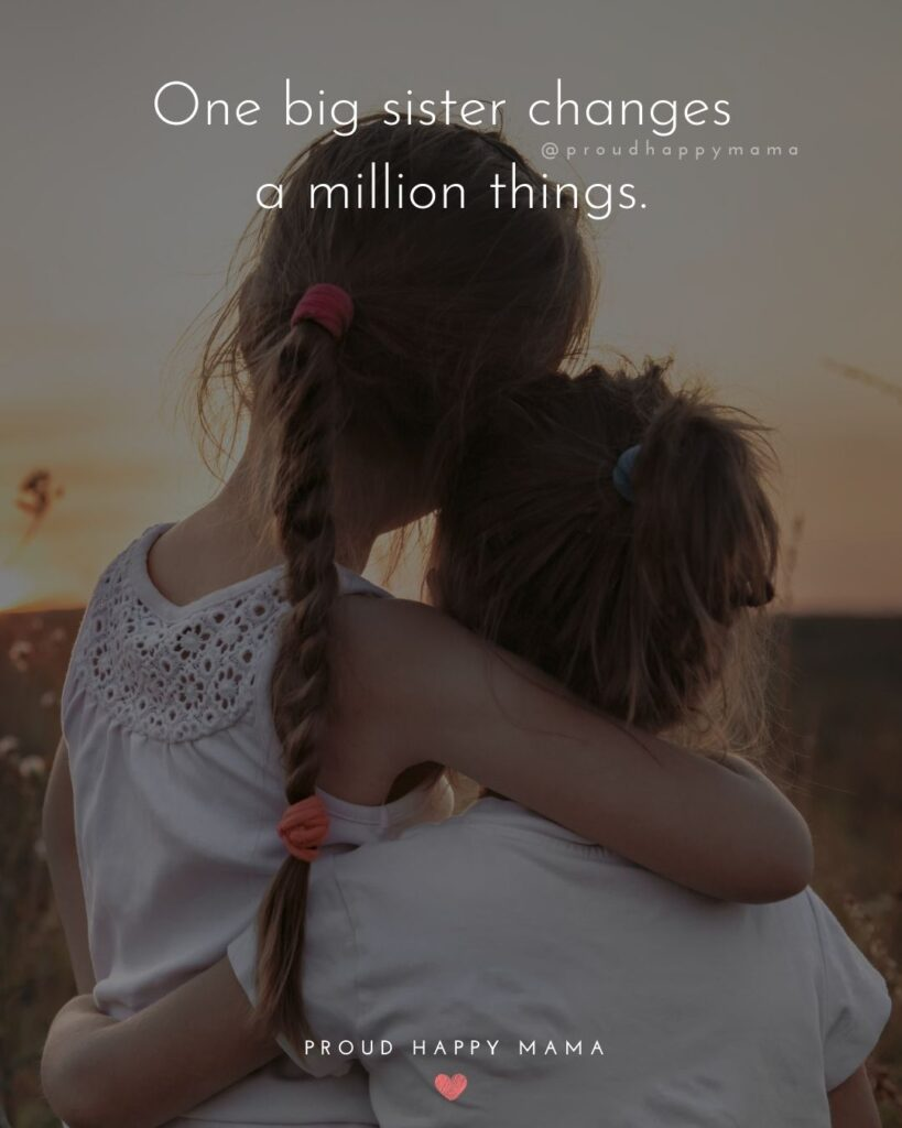 Big Sister Quotes - One big sister changes a million things.'