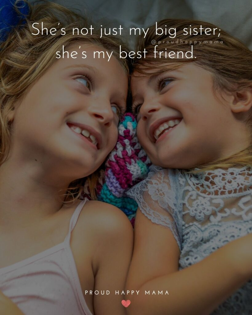 Big Sister Quotes - She's not just my big sister; she's my best friend.'
