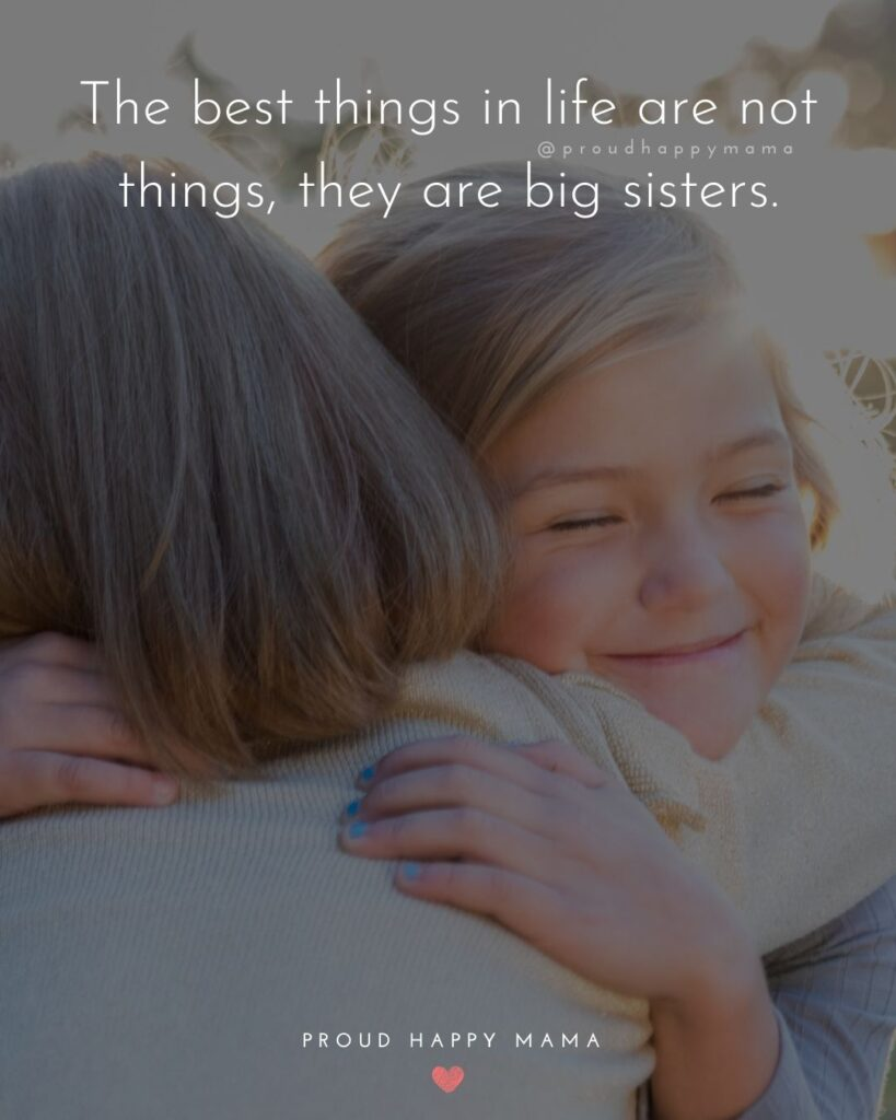 Big Sister Quotes - The best things in life are not things, they are big sisters.'