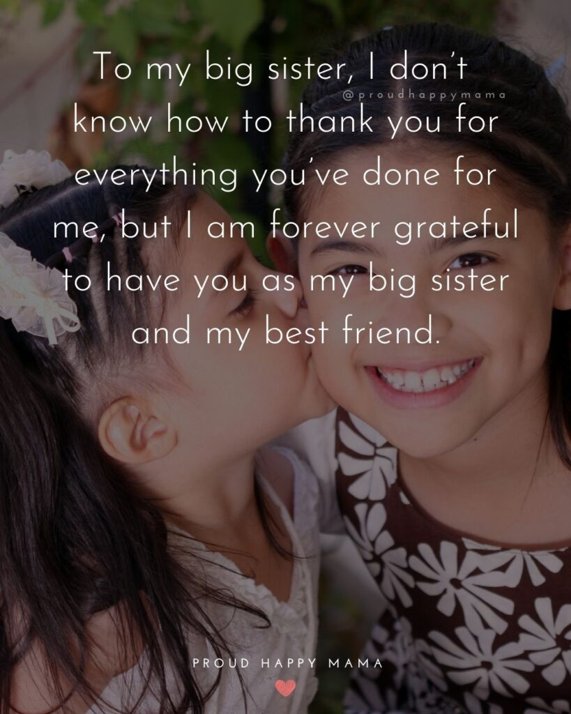Big Sister Quotes - To my big sister, I don't know how to thank you for everything you've done for me, but I am forever grateful