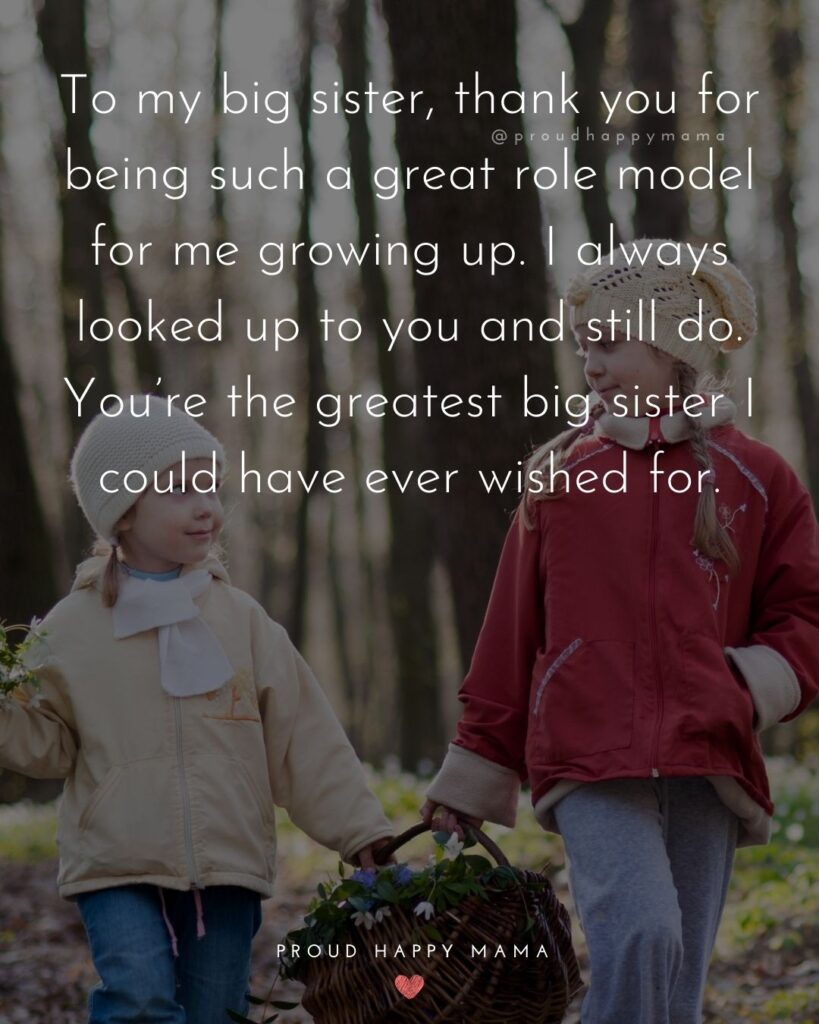 Big Sister Quotes - To my big sister, thank you for being such a great role model for me growing up. I always looked up to you
