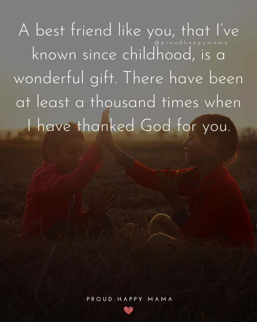 Childhood Friendship Quotes - A best friend like you, that I've known since childhood, is a wonderful gift. There have been at